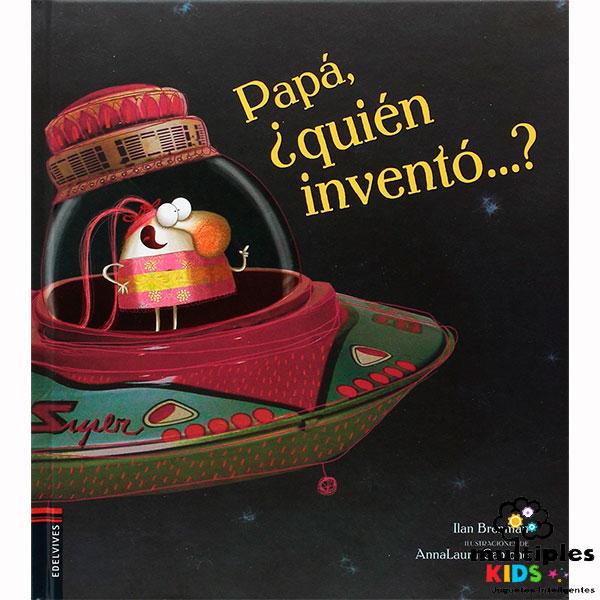 Papá, ¿quién inventó…?
